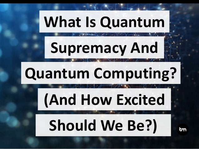What Is Quantum Quantum Computing? (And How Excited Should We Be?) Supremacy And