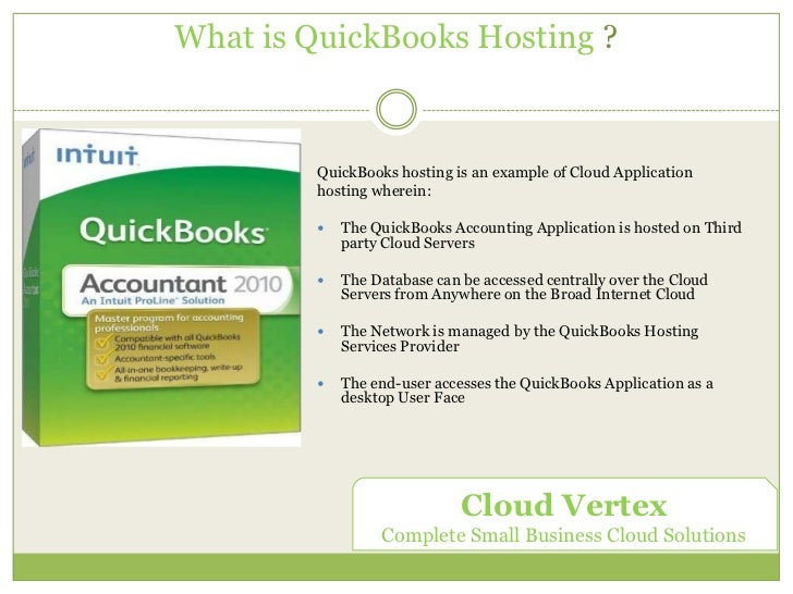 What is QuickBooks Hosting ?<br />QuickBooks hosting is an example of Cloud Application <br />hosting wherein:<br /><br /...