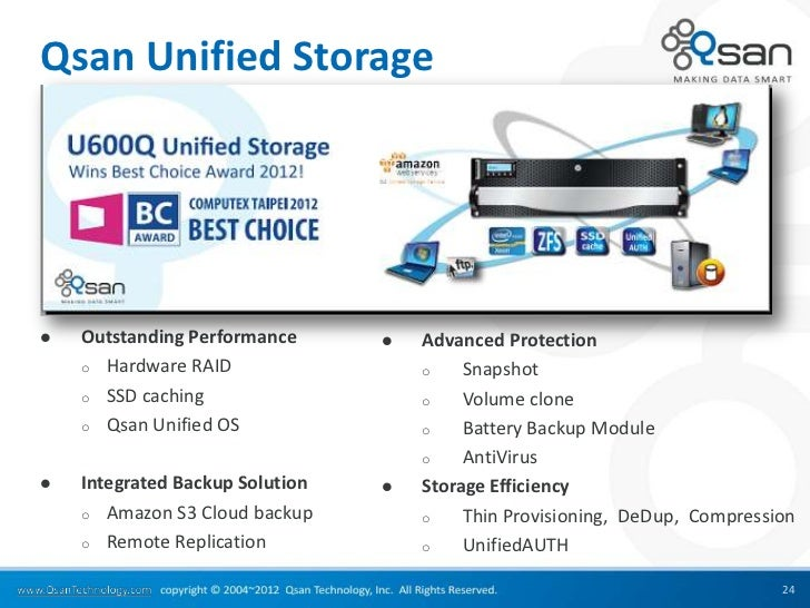 Qsan Unified Storage   Outstanding Performance         Advanced Protection    o Hardware RAID                  o    Snap...