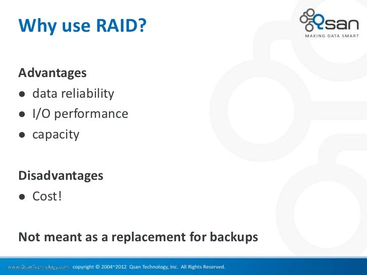 Why use RAID?Advantages data reliability I/O performance capacityDisadvantages Cost!Not meant as a replacement for bac...