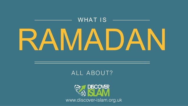 ALL ABOUT? WHAT IS RAMADAN www.discover-islam.org.uk