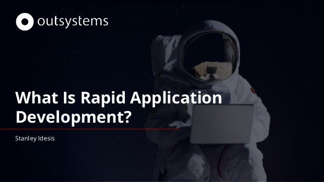 What Is Rapid Application Development? Stanley Idesis