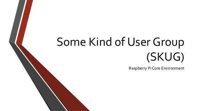Some Kind of User Group(SKUG)Raspberry Pi Core Environment