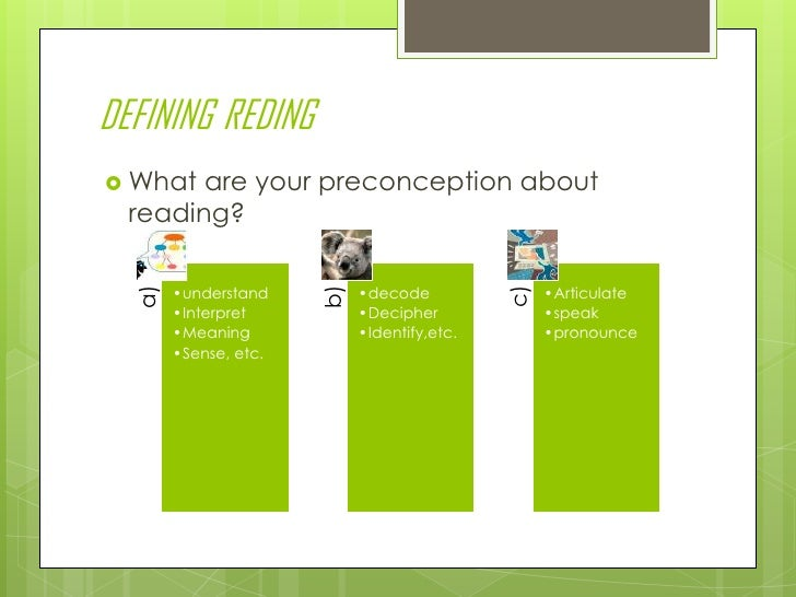 DEFININGREDING<br />What are your preconception about reading?<br />