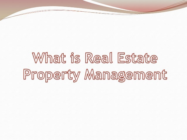 The ultimate need of real estate propertymanagement is to help you look for properties thatwould increase your profit in t...