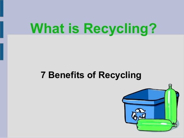 What is Recycling? 7 Benefits of Recycling