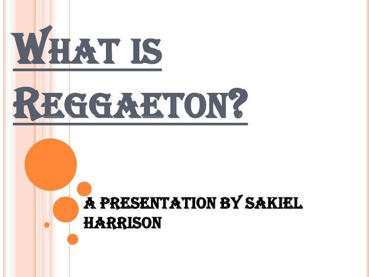 What is Reggaeton?<br />A Presentation by Sakiel Harrison<br />