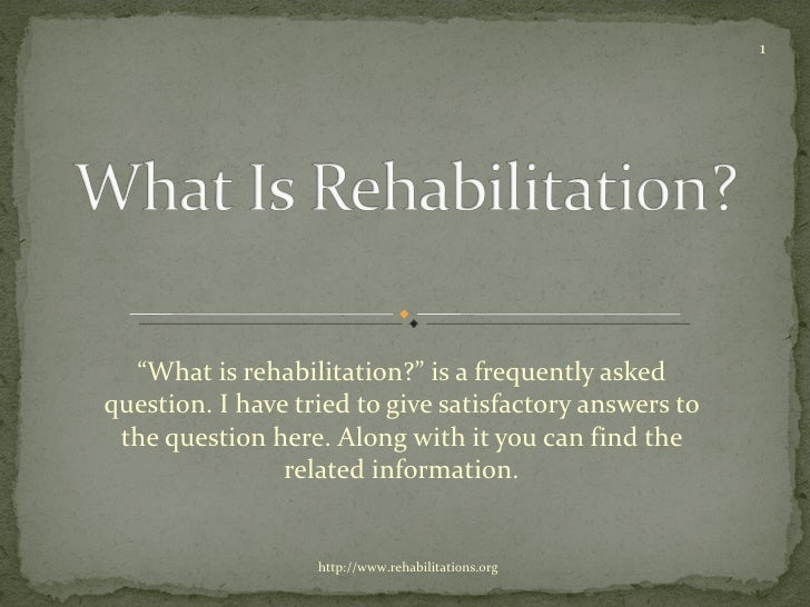 """ What is rehabilitation?"" is a frequently asked question. I have tried to give satisfactory answers to the question here...."