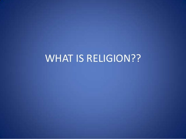 WHAT IS RELIGION??