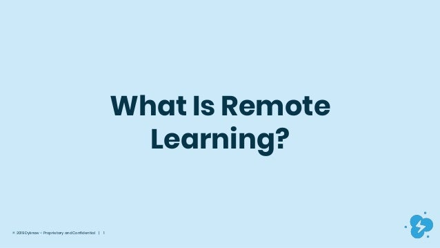 © 2019 Dyknow – Proprietary and Confidential   1 What Is Remote Learning?
