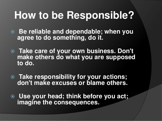 what is responsibility As the manager it is your responsibility to make sure that everyone is always on task and doing the right thing.