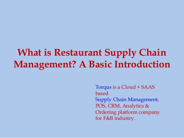 What is Restaurant Supply Chain Management? A Basic Introduction Torqus is a Cloud + SAAS based Supply Chain Management, P...