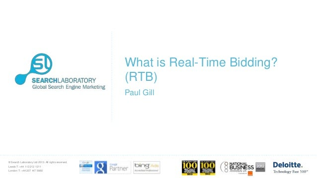 What is Real-Time Bidding? (RTB) Paul Gill  © Search Laboratory Ltd 2013. All rights reserved.  Leeds T: +44 113 212 1211 ...