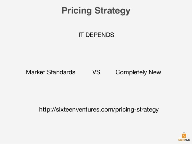 Pricing Strategy IT DEPENDS Market Standards VS Completely New http://sixteenventures.com/pricing-strategy