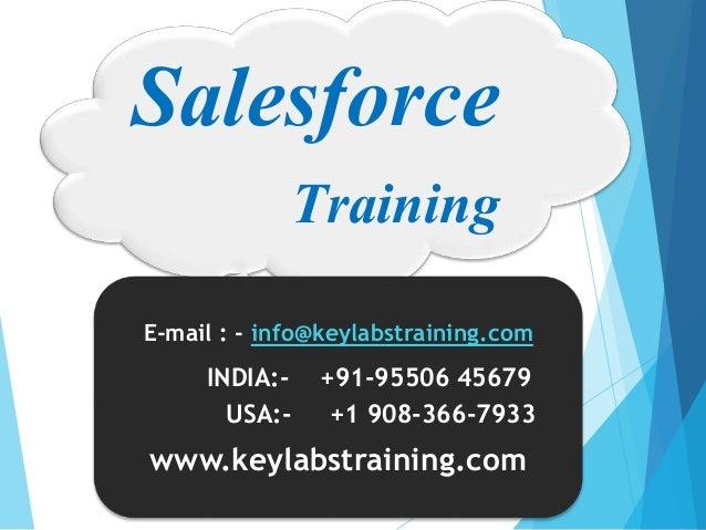 Salesforce Training E-mail : - info@keylabstraining.com INDIA:- +91-95506 45679 USA:- +1 908-366-7933 www.keylabstraining....