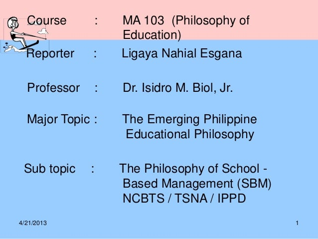 4/21/2013 1Course : MA 103 (Philosophy ofEducation)Reporter : Ligaya Nahial EsganaMajor Topic : The Emerging PhilippineEdu...