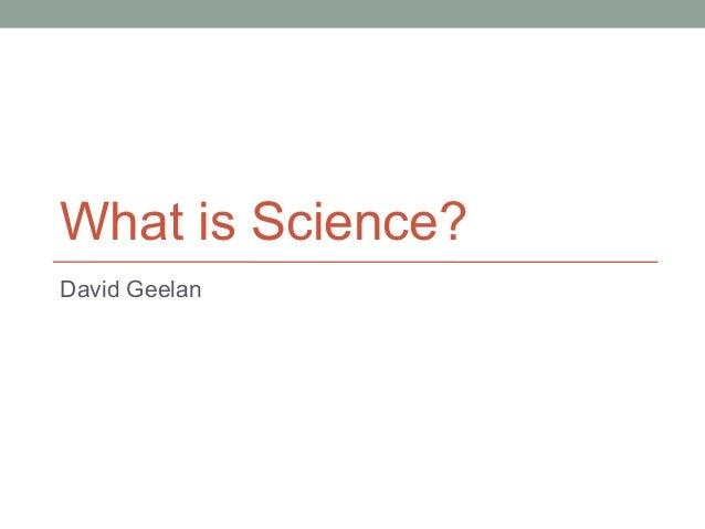 What is Science?David Geelan