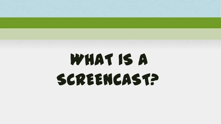 WHAT IS ASCREENCAST?