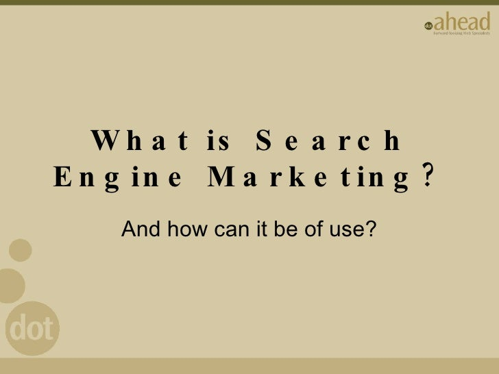 What is Search Engine Marketing? And how can it be of use?