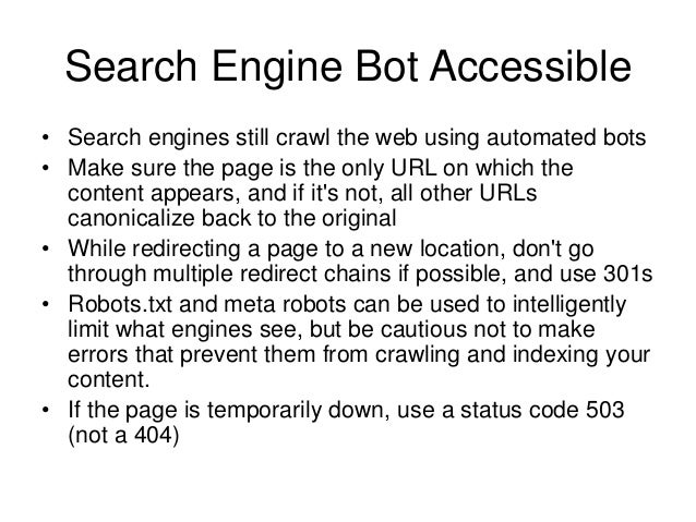 Search Engine Bot Accessible • Search engines still crawl the web using automated bots • Make sure the page is the only UR...