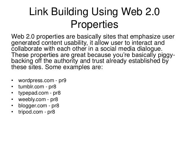 Link Building Using Web 2.0 Properties Web 2.0 properties are basically sites that emphasize user generated content usabil...