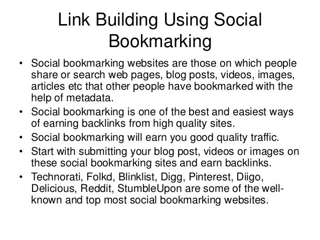 Link Building Using Social Bookmarking • Social bookmarking websites are those on which people share or search web pages, ...