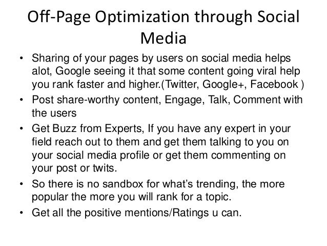 Off-Page Optimization through Social Media • Sharing of your pages by users on social media helps alot, Google seeing it t...