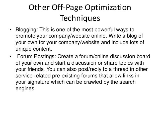 Other Off-Page Optimization Techniques • Blogging: This is one of the most powerful ways to promote your company/website o...