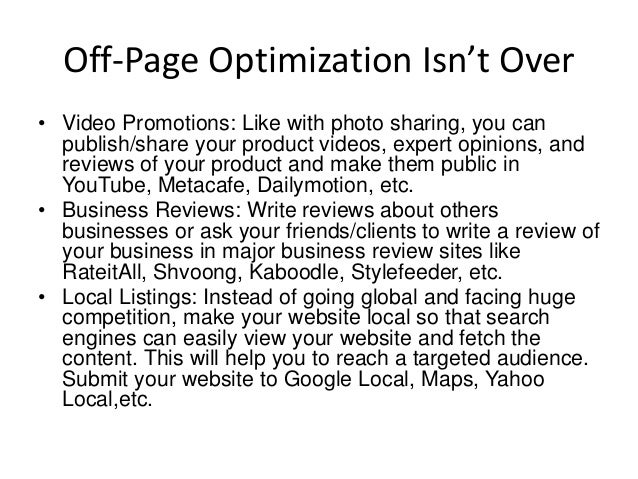 Off-Page Optimization Isn't Over • Video Promotions: Like with photo sharing, you can publish/share your product videos, e...