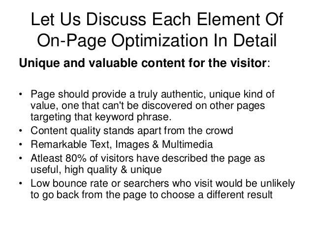 Let Us Discuss Each Element Of On-Page Optimization In Detail Unique and valuable content for the visitor: • Page should p...