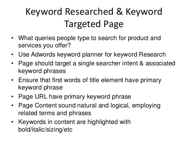 Keyword Researched & Keyword Targeted Page • What queries people type to search for product and services you offer? • Use ...