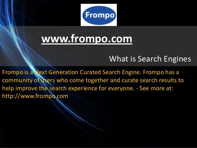 www.frompo.com                                      What is Search EnginesFrompo is a Next Generation Curated Search Engin...