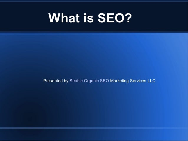 What is SEO? Presented by Seattle Organic SEO Marketing Services LLC
