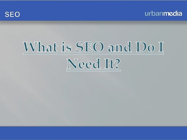 Introduction to SEOWhy do You NeedSEO?Who Can I Turn tofor SEO?