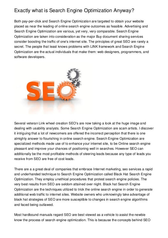 Exactly what is Search Engine Optimization Anyway? Both pay-per-click and Search Engine Optimization are targeted to obtai...
