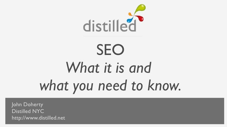 SEO             What it is and          what you need to know.John DohertyDistilled NYC            JOHN DOHERTYhttp://www....