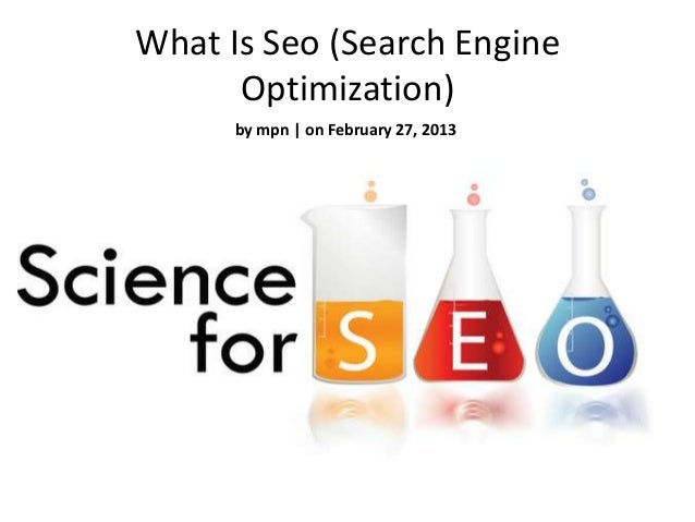 What Is Seo (Search Engine      Optimization)      by mpn | on February 27, 2013
