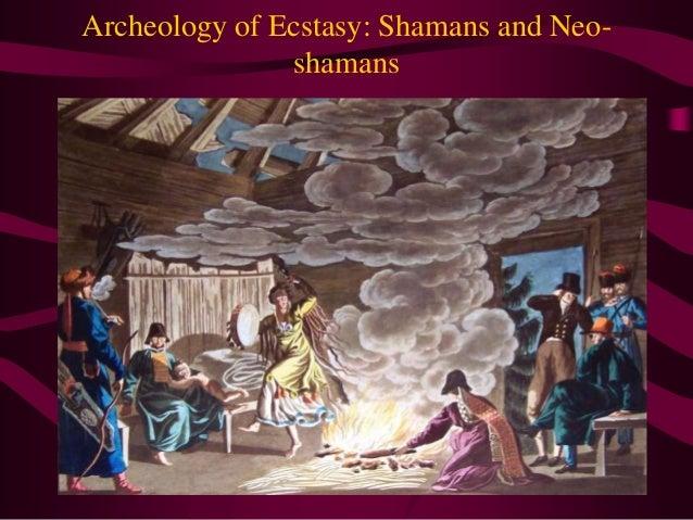 Archeology of Ecstasy: Shamans and Neo- shamans