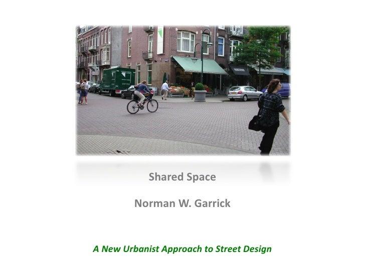 Shared Space Norman W. Garrick A New Urbanist Approach to Street Design