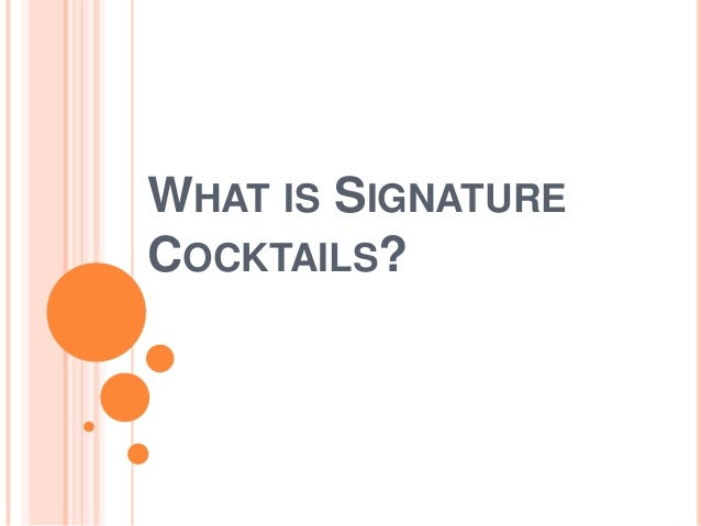 WHAT IS SIGNATURE COCKTAILS?