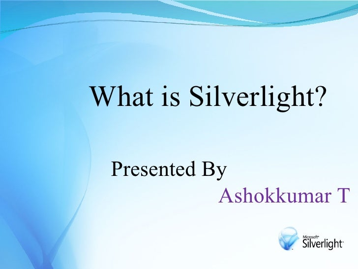 What is Silverlight?   Presented By             Ashokkumar T