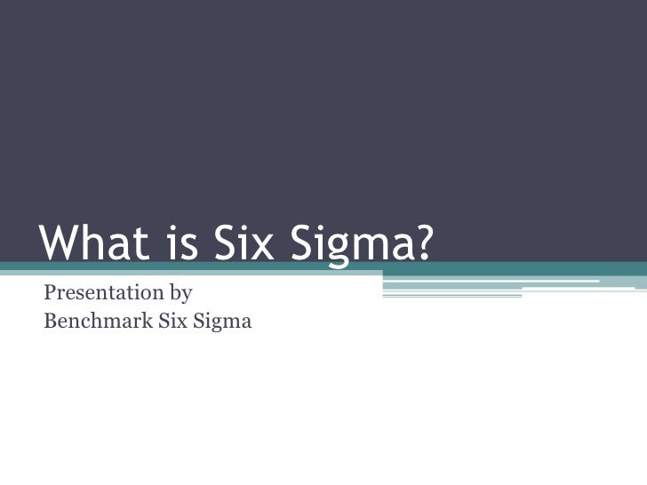 What is Six Sigma?<br />Presentation by <br />Benchmark Six Sigma<br />