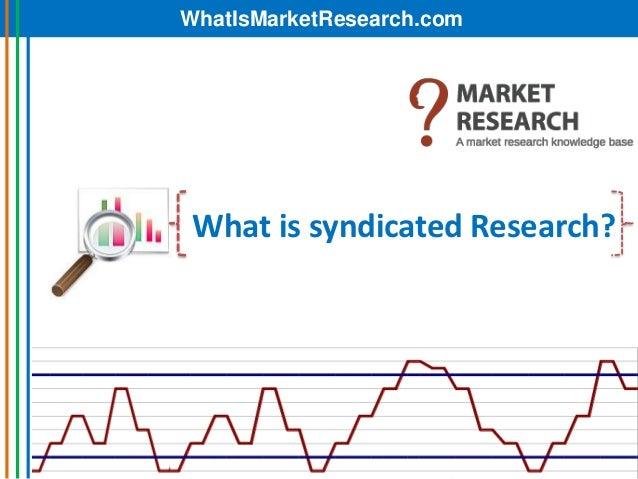 WhatIsMarketResearch.com What is syndicated Research?