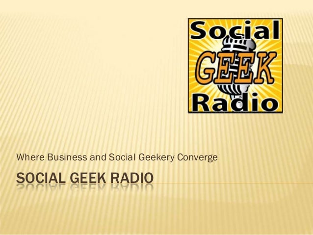 Where Business and Social Geekery ConvergeSOCIAL GEEK RADIO
