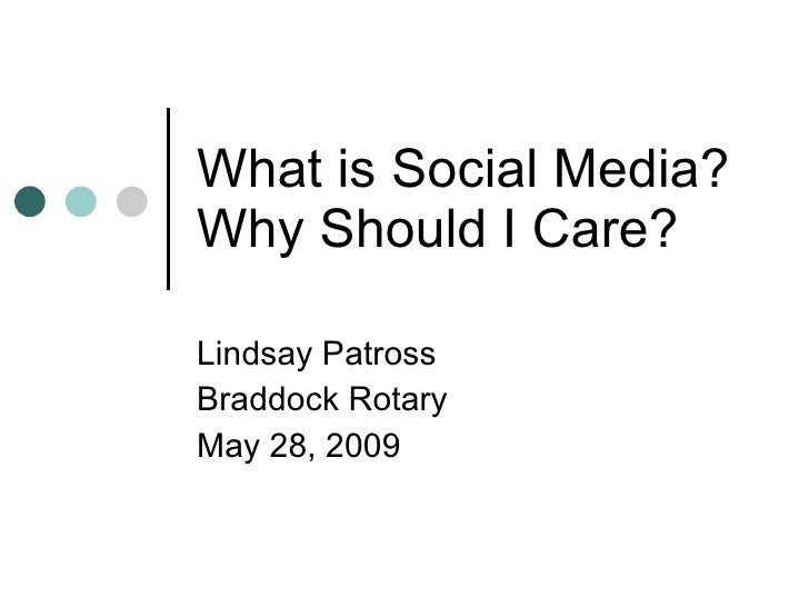What is Social Media? Why Should I Care? Lindsay Patross Braddock Rotary May 28, 2009