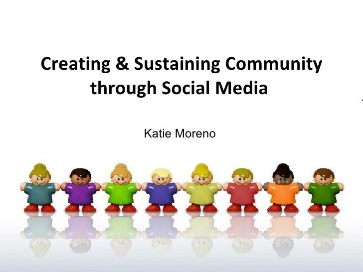 Creating & Sustaining Community through Social Media   Katie Moreno