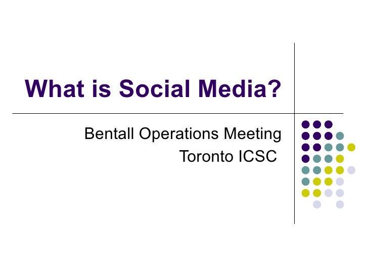 What is Social Media? Bentall Operations Meeting Toronto ICSC