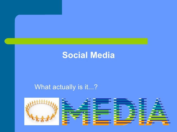 Social Media What actually is it...?