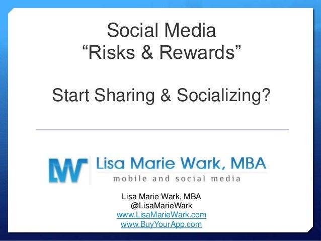 "Social Media""Risks & Rewards""Start Sharing & Socializing?Lisa Marie Wark, MBA@LisaMarieWarkwww.LisaMarieWark.comwww.BuyYou..."