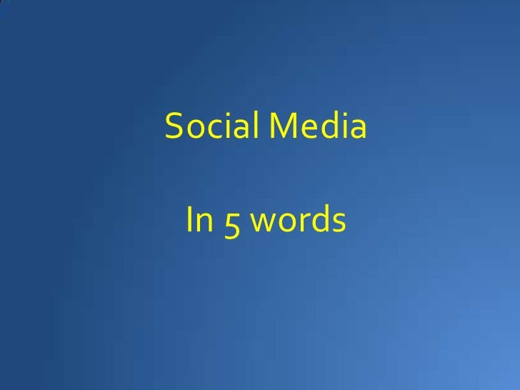 Social Media<br />In 5 words<br />
